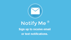 Notify Me - Sign up to receive email or text notifications.
